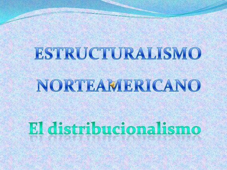 ESTRUCTURALISMO<br />NORTEAMERICANO<br />El distribucionalismo<br />