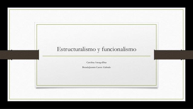 Estructuralismo y funcionalismo Carolina ArangoDiaz BrendaJazmin Castro Galindo