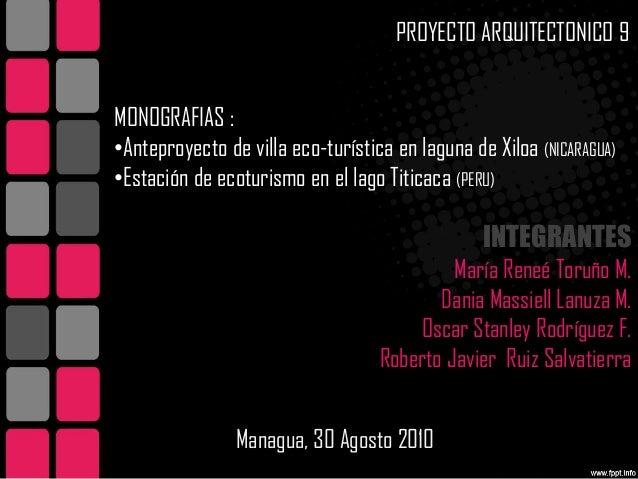 PROYECTO ARQUITECTONICO 9 MONOGRAFIAS : •Anteproyecto de villa eco-turística en laguna de Xiloa (NICARAGUA) •Estación de e...