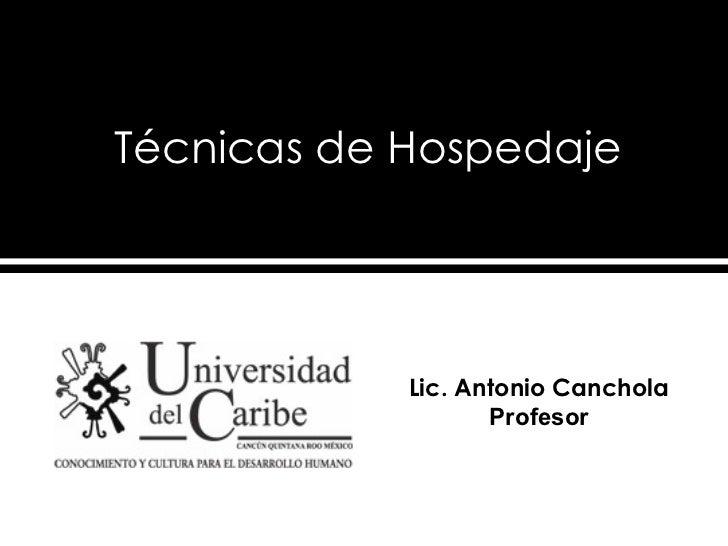 Técnicas de Hospedaje Lic. Antonio Canchola Profesor
