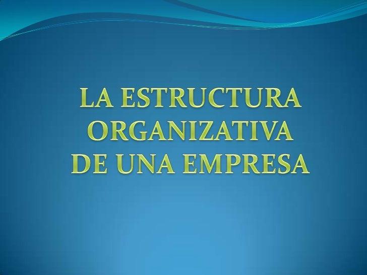 CONCEPTO Y ELEMENTOS DE LA ESTRUCTURA ORGANIZATIVA                                   Estructura funcional  aspectos estruc...