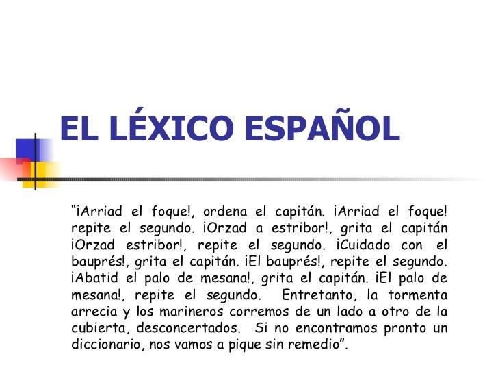 """EL LÉXICO ESPAÑOL """" ¡Arriad el foque!, ordena el capitán. ¡Arriad el foque! repite el segundo. ¡Orzad a estribor!, grita e..."""