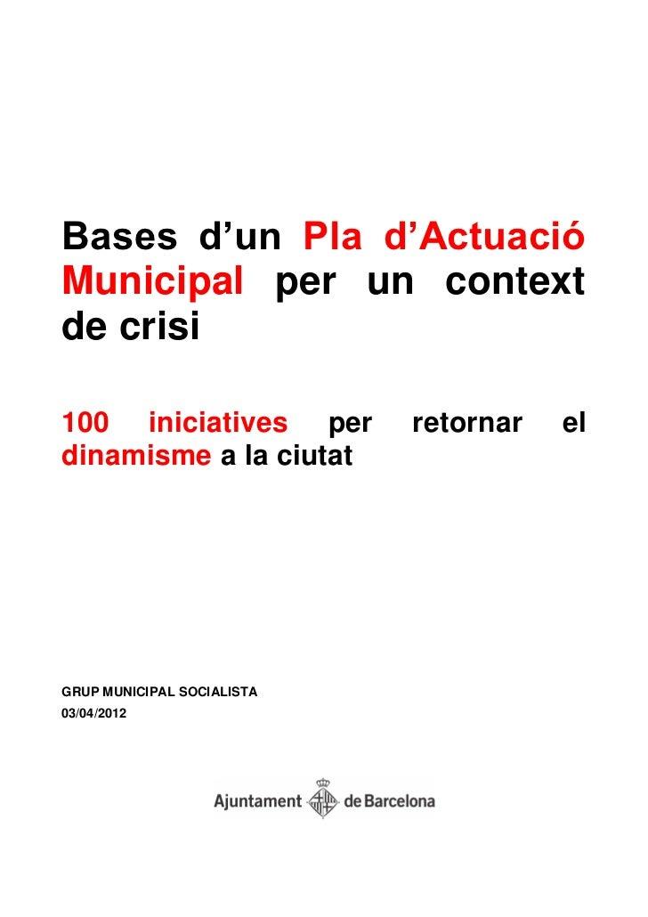 """Bases d""""un Pla d""""ActuacióMunicipal per un contextde crisi100 iniciatives per         retornar   eldinamisme a la ciutatGRU..."""