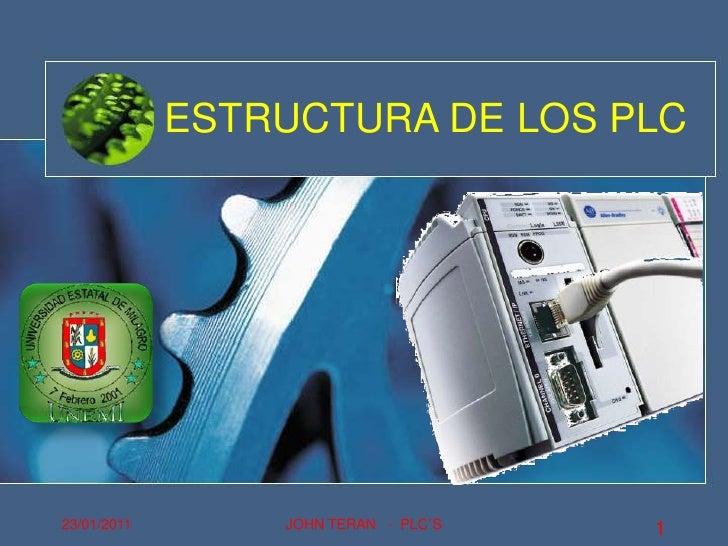 ESTRUCTURA DE LOS PLC<br />23/01/2011<br />1<br />JOHN TERAN   -  PLC´S<br />