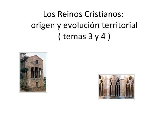 Los Reinos Cristianos: origen y evolución territorial ( temas 3 y 4 )