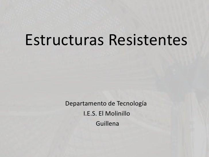 Estructuras Resistentes<br />Departamento de Tecnología<br /> I.E.S. El Molinillo            <br />Guillena<br />