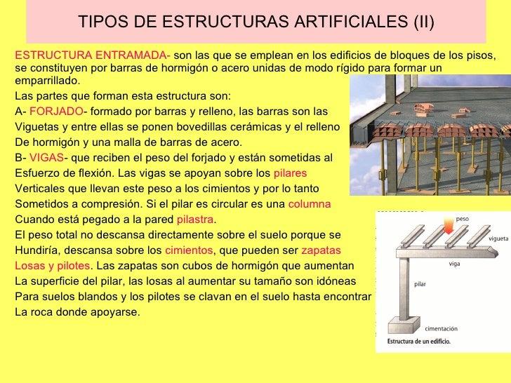 TIPOS DE ESTRUCTURAS ARTIFICIALES (II) ESTRUCTURA ENTRAMADA-  son las que se emplean en los edificios de bloques de los pi...