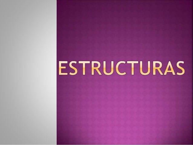 1. DEFINICIÓN DE ESTRUCTURA 2. TIPOS DE ESFUERZOS 3. ELEMENTOS DE UNA ESTRUCTURA 4. ESTRUCTURAS RESISTENTES 5. ESTRUCTURAS...