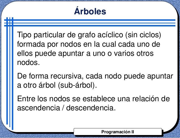 ÁrbolesTipo particular de grafo acíclico (sin ciclos)formada por nodos en la cual cada uno deellos puede apuntar a uno o v...