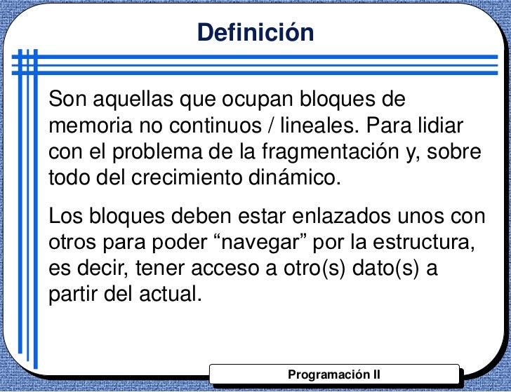 DefiniciónSon aquellas que ocupan bloques dememoria no continuos / lineales. Para lidiarcon el problema de la fragmentació...