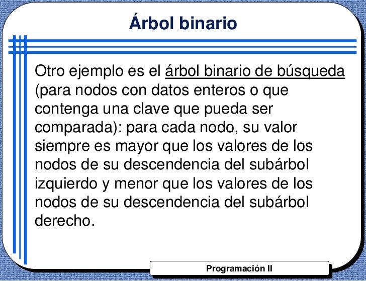 Árbol binarioOtro ejemplo es el árbol binario de búsqueda(para nodos con datos enteros o quecontenga una clave que pueda s...
