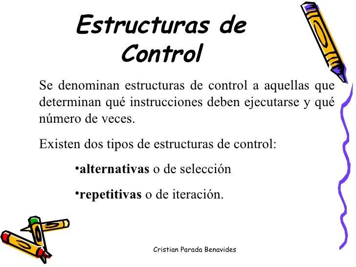 Estructuras de Control <ul><li>Se denominan estructuras de control a aquellas que determinan qué instrucciones deben ejecu...