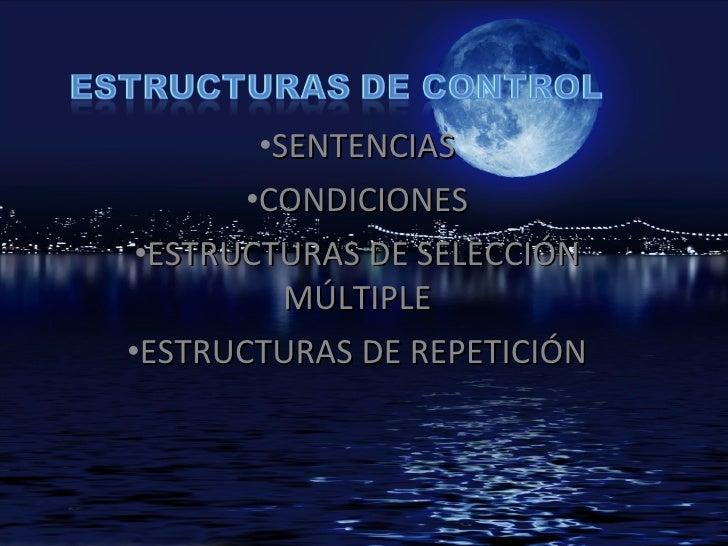 <ul><li>SENTENCIAS </li></ul><ul><li>CONDICIONES </li></ul><ul><li>ESTRUCTURAS DE SELECCIÓN MÚLTIPLE </li></ul><ul><li>EST...