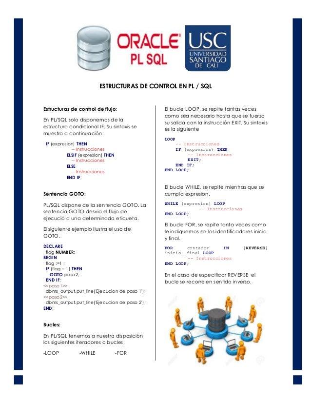 ESTRUCTURAS DE CONTROL EN PL / SQL Estructuras de control de flujo: En PL/SQL solo disponemos de la estructura condicional...