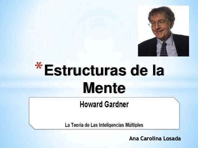 * Estructuras de la Mente  Ana Carolina Losada