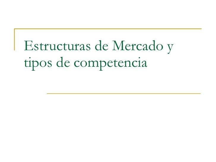 Estructuras de Mercado y tipos de competencia