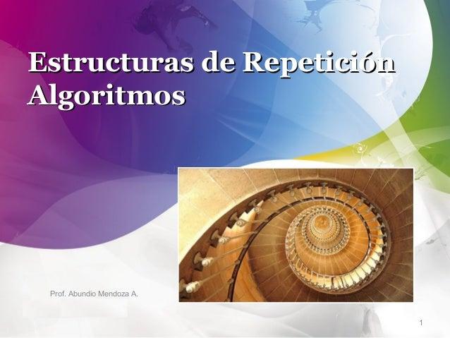 Estructuras de Repetición Algoritmos  Prof. Abundio Mendoza A.  1