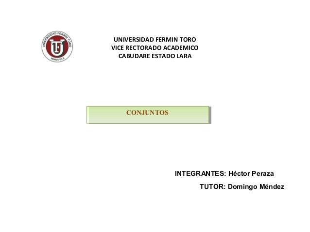 UNIVERSIDAD FERMIN TOROVICE RECTORADO ACADEMICO  CABUDARE ESTADO LARA    CONJUNTOS    CONJUNTOS                 INTEGRANTE...