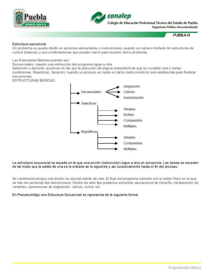 PUEBLA III  Estructura secuencial Un problema se puede dividir en acciones elementales o instrucciones, usando un número l...