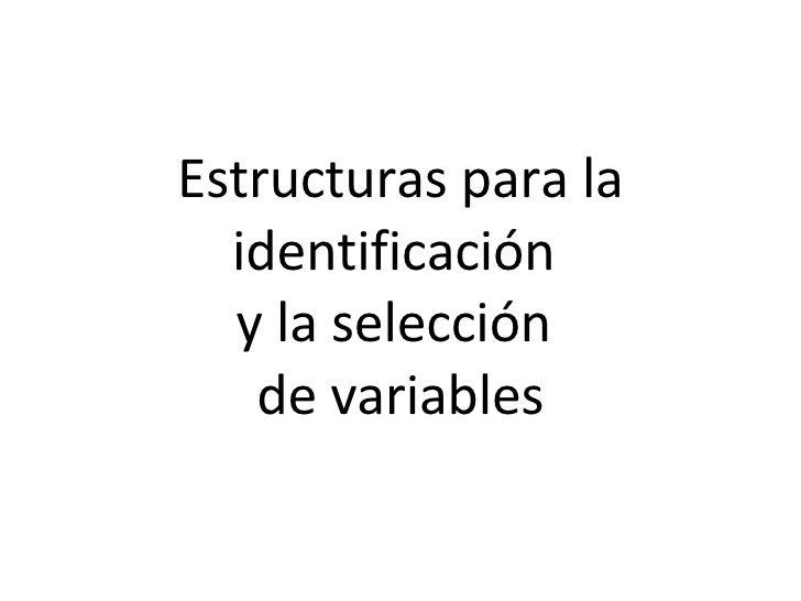 Estructuras para la identificación  y la selección  de variables