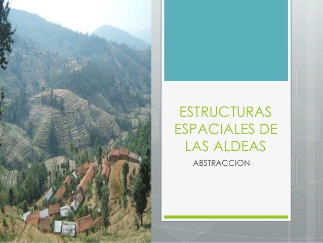 ESTRUCTURAS ESPACIALES DE LAS ALDEAS ABSTRACCION