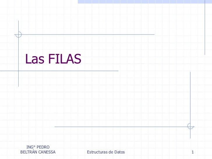 Las FILAS   ING° PEDROBELTRÁN CANESSA   Estructuras de Datos   1