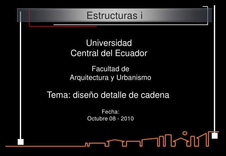 Estructuras i<br />Universidad <br />Central del Ecuador<br />Facultad de <br />Arquitectura y Urbanismo<br />Tema: diseño...
