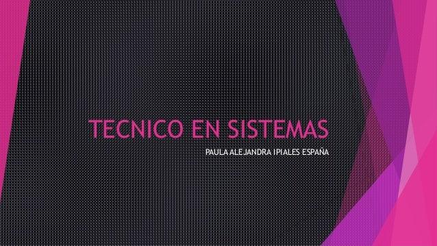 TECNICO EN SISTEMAS PAULA ALEJANDRA IPIALES ESPAÑA