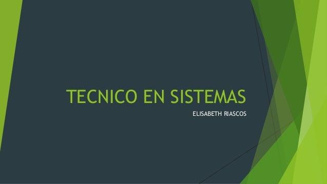 TECNICO EN SISTEMAS ELISABETH RIASCOS