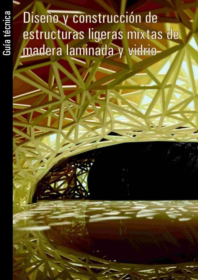 Diseño y construcción deGuía técnica               estructuras ligeras mixtas de               madera laminada y vidrio