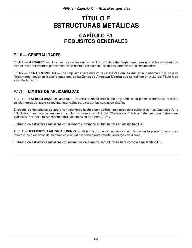 NSR-10 – Capítulo F.1 – Requisitos generales F-1 TÍTULO F ESTRUCTURAS METÁLICAS CAPÍTULO F.1 REQUISITOS GENERALES F.1.0 — ...