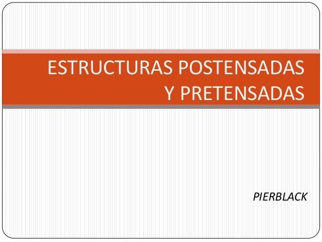 ESTRUCTURAS POSTENSADAS          Y PRETENSADAS                  PIERBLACK