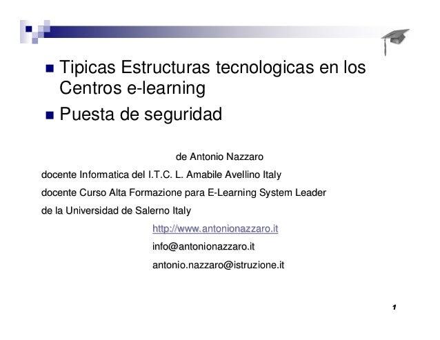 Tipicas Estructuras tecnologicas en los Centros e-learning Puesta de seguridad de Antonio Nazzarode Antonio Nazzaro docent...