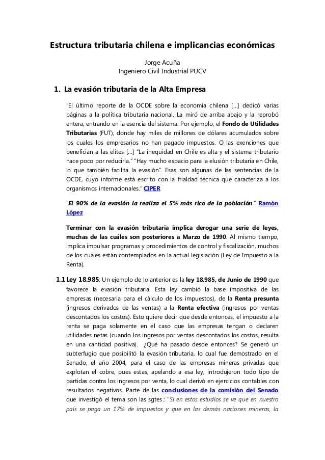 Estructura tributaria chilena e implicancias económicas Jorge Acuña Ingeniero Civil Industrial PUCV 1. La evasión tributar...