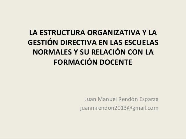 LA  ESTRUCTURA  ORGANIZATIVA  Y  LA   GESTIÓN  DIRECTIVA  EN  LAS  ESCUELAS   NORMALES  Y  SU  R...