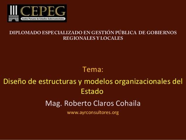 DIPLOMADO ESPECIALIZADO EN GESTIÓN PÚBLICA DE GOBIERNOS REGIONALES Y LOCALES Tema: Diseño de estructuras y modelos organiz...