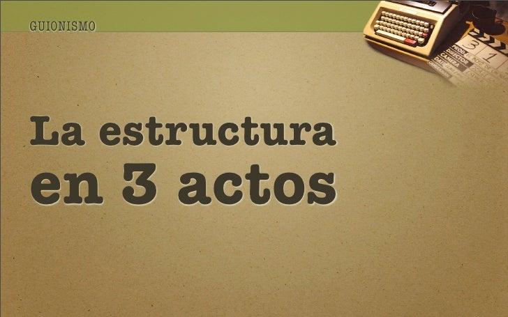 GUIONISMO     La estructura en 3 actos