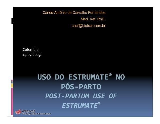 Colombia 14/07/2009 Carlos Antônio de Carvalho Fernandes Med. Vet. PhD. cacf@biotran.com.br