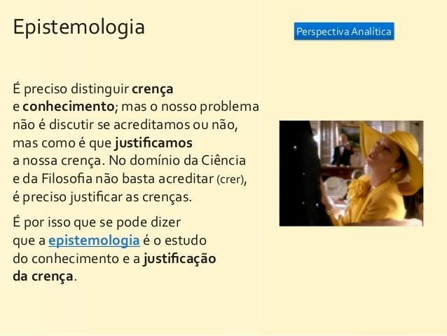 Epistemologia                                                     Perspectiva AnalíticaÉ preciso distinguir crença...
