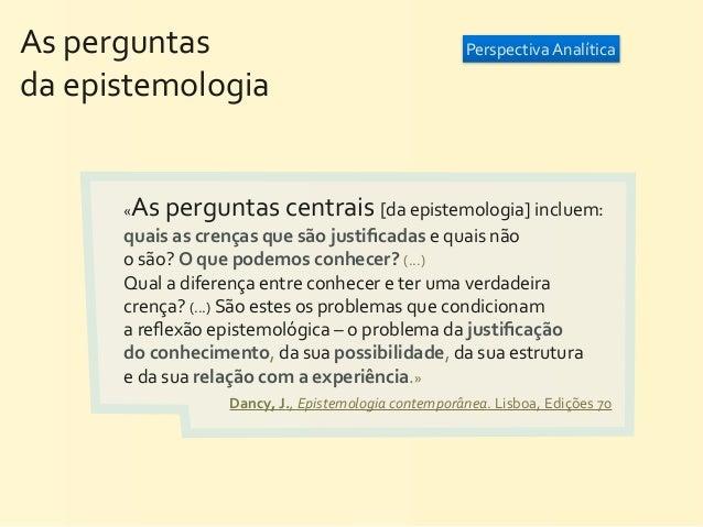As perguntas                                              Perspectiva Analíticada epistemologia   ...