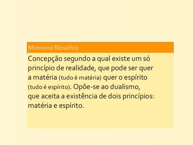 Monismo filosófico Concepção segundo a qual existe um só princípio de realidade, que pode ser ...