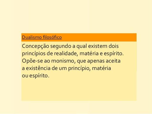 Dualismo filosófico Concepção segundo a qual existem dois princípios de realidade, matéria e espír...