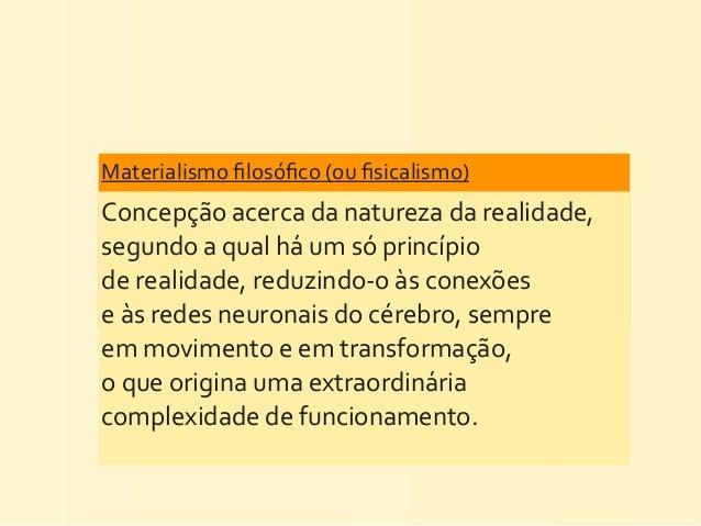 Materialismo filosófico (ou fisicalismo) Concepção acerca da natureza da realidade, segundo a qual ...