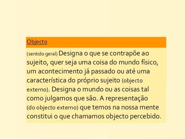 Objecto (sentido geral) Designa o que se contrapõe ao sujeito, quer seja uma coisa do mundo...