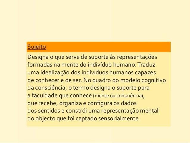 Sujeito Designa o que serve de suporte às representações formadas na mente do indivíduo humano...