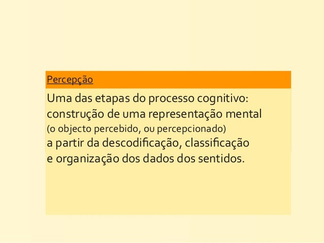 PercepçãoUma das etapas do processo cognitivo: construção de uma representação mental (o objecto ...
