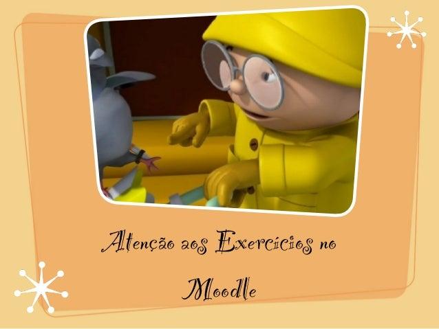 Atenção aos Exercícios no        Moodle