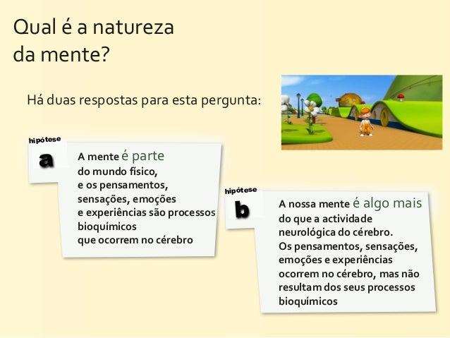 Qual é a natureza da mente?   Há duas respostas para esta pergunta:  hipótese    a        A mente...