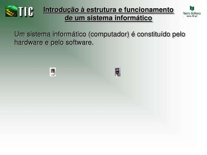 Introdução à estrutura e funcionamentode um sistema informático<br />Um sistema informático (computador) é constituído pel...