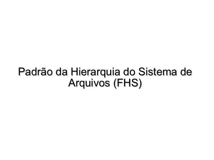 Padrão da Hierarquia do Sistema de Arquivos (FHS)